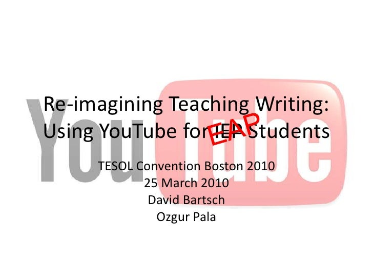 Re-imagining Teaching Writing: Using YouTube for IEP Students<br />TESOL Convention Boston 2010<br />25 March 2010<br />Da...