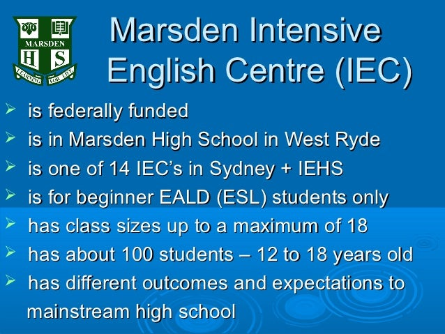Marsden Intensive            English Centre (IEC)   is federally funded   is in Marsden High School in West Ryde   is o...