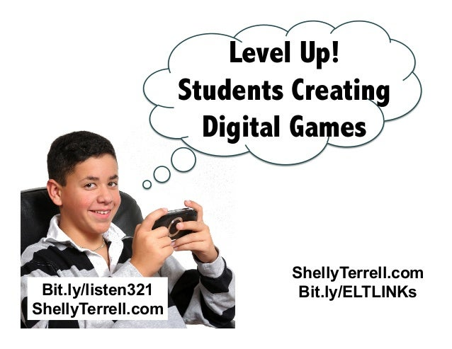 Level Up! Students Creating Digital Games  Bit.ly/listen321 ShellyTerrell.com  ShellyTerrell.com Bit.ly/ELTLINKs