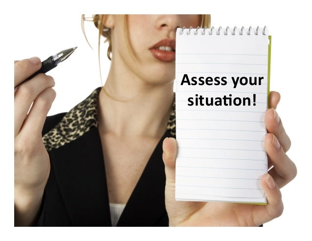 Assess  your   situa-on!