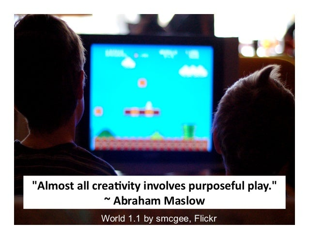 """""""Almost  all  crea-vity  involves  purposeful  play.""""     ~  Abraham  Maslow   World 1.1 by smcgee, Fl..."""