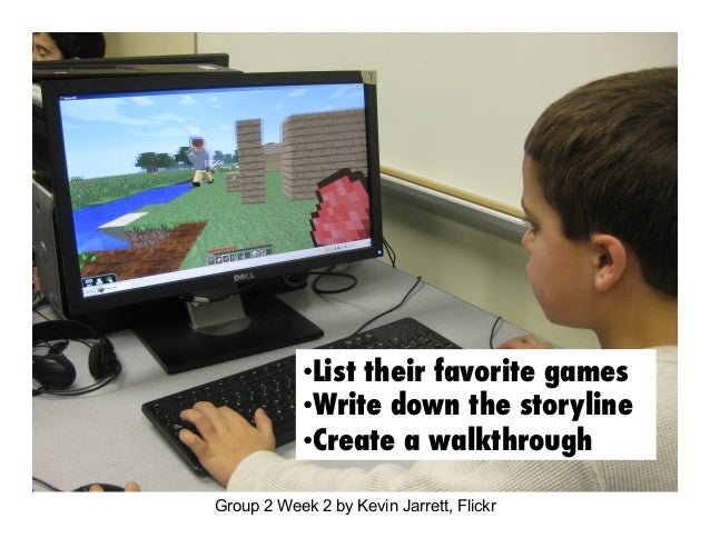 •  ist their favorite games L •  rite down the storyline W •  reate a walkthrough C Group 2 Week 2 by Kevin Jarrett, Flick...
