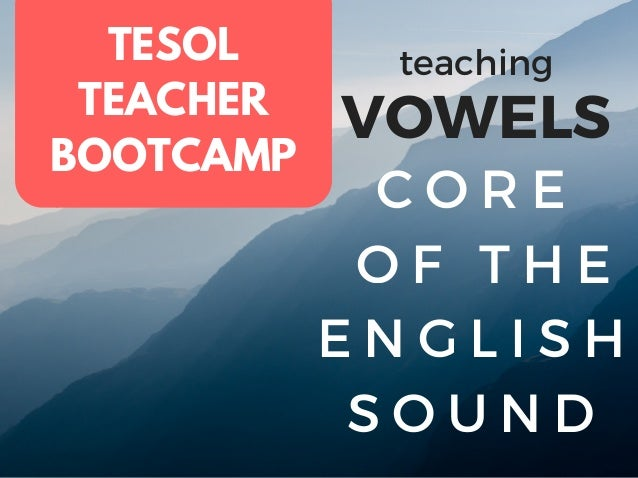 CORE OF THE ENGLISH SOUND TESOL TEACHER BOOTCAMP VOWELS teaching