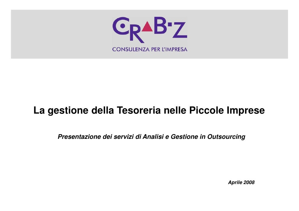 La gestione della Tesoreria nelle Piccole Imprese       Presentazione dei servizi di Analisi e Gestione in Outsourcing    ...