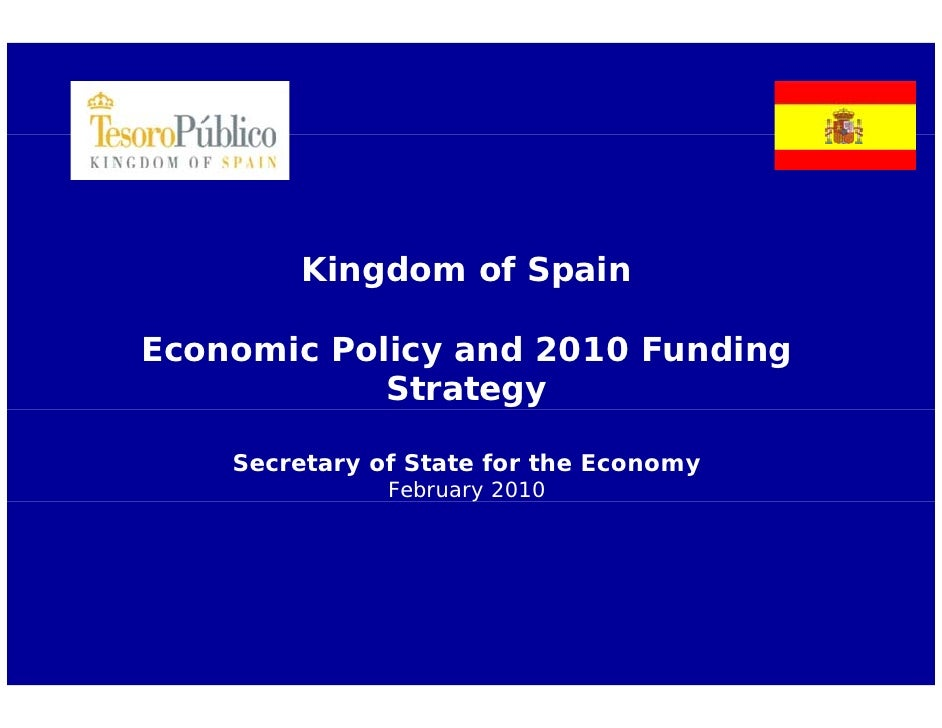 Kingdom of Spain  Economic Policy and 2010 Funding             Strategy      Secretary of State for the Economy           ...