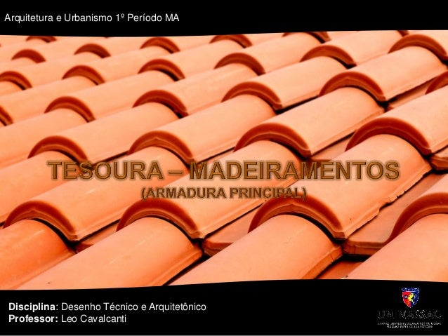 Disciplina: Desenho Técnico e Arquitetônico Professor: Leo Cavalcanti Arquitetura e Urbanismo 1º Período MA