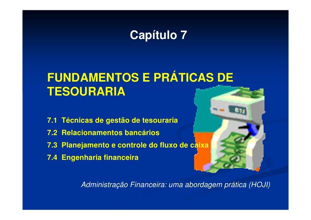 Capítulo 7   FUNDAMENTOS E PRÁTICAS DE TESOURARIA  7.1 Técnicas de gestão de tesouraria 7.2 Relacionamentos bancários 7.3 ...