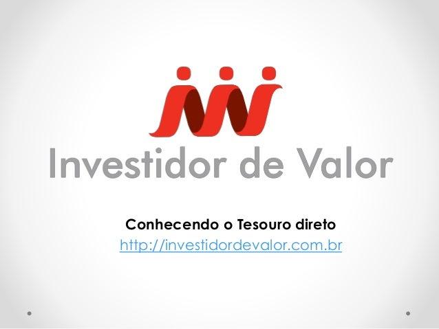 Conhecendo o Tesouro direto http://investidordevalor.com.br