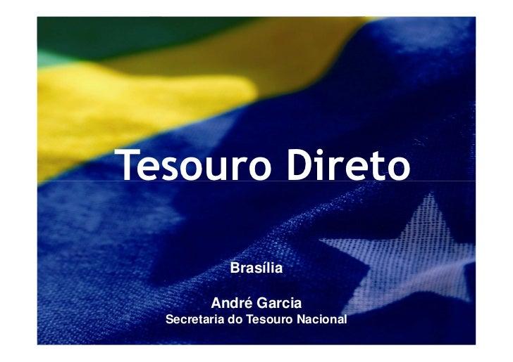 Tesouro Direto            Brasília         André Garcia  Secretaria do Tesouro Nacional