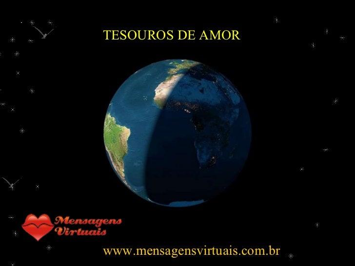 TESOUROS DE AMOR www.mensagensvirtuais.com.br