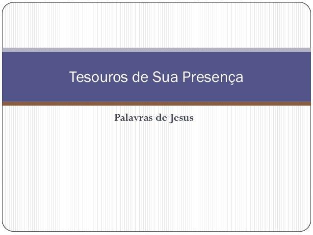 Palavras de Jesus Tesouros de Sua Presença