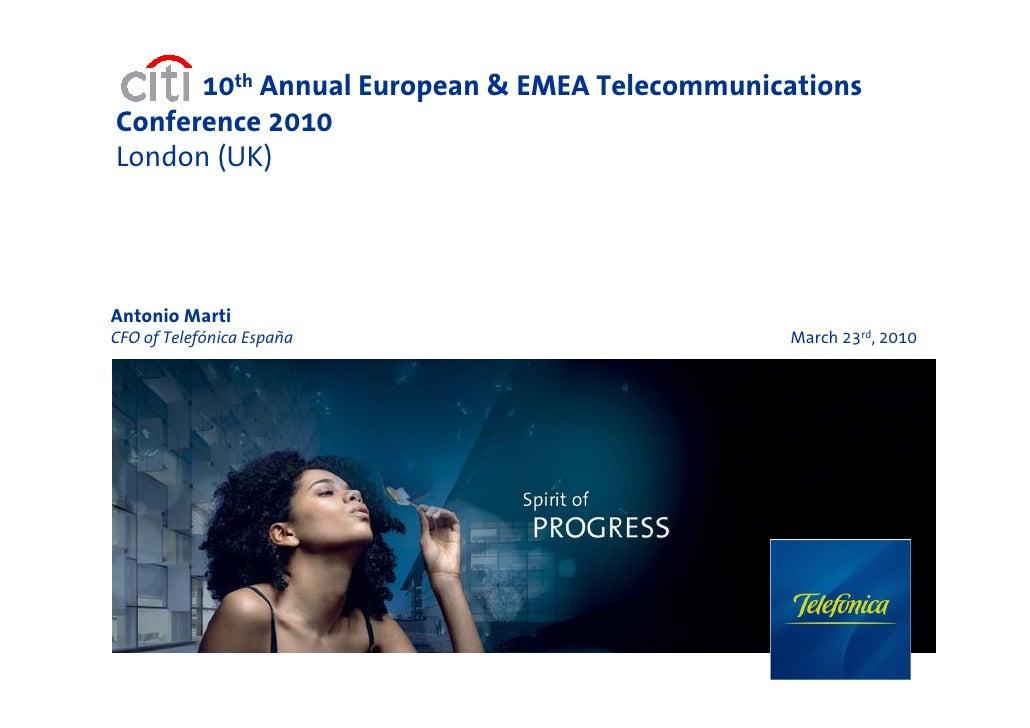 10th Annual European & EMEA Telecommunications Conference 2010 London (UK)     Antonio Marti CFO of Telefónica España     ...