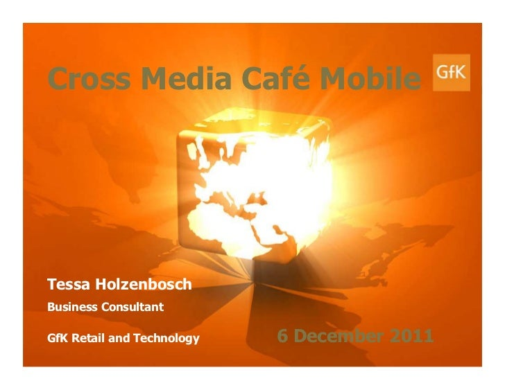 GfK Retail and Technology   The Netherlands                7 December 2011   Cross Media Café Mobile                      ...