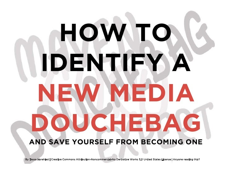 HOW TO     IDENTIFY A    NEW MEDIA    DOUCHEBAG   AND SAVE YOURSELF FROM BECOMING ONE  By Tessa Horehled | Creative Common...