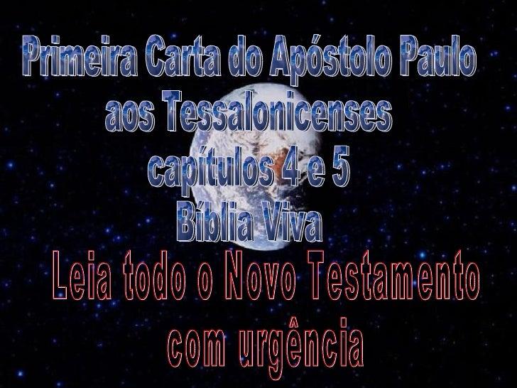 Primeira Carta do Apóstolo Paulo aos Tessalonicenses capítulos 4 e 5 Bíblia Viva Leia todo o Novo Testamento  com urgência
