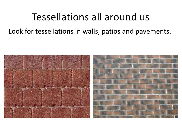 Tessellations all around us<br />Look for tessellations in walls, patios and pavements.<br />