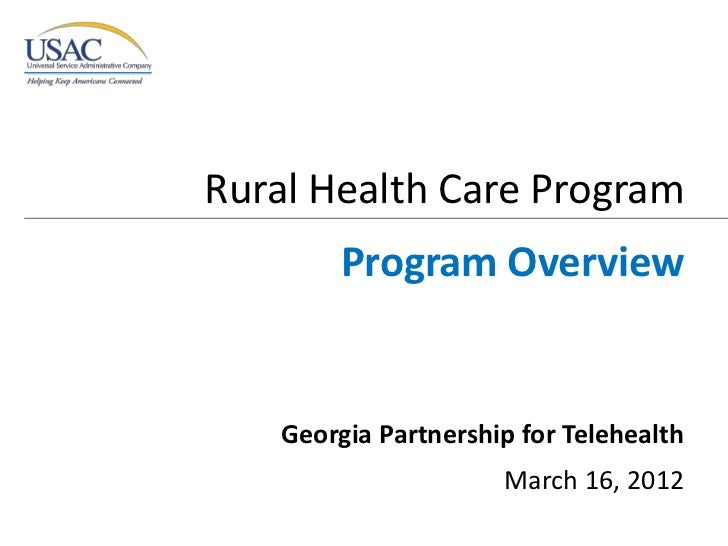 Rural Health Care Program         Program Overview    Georgia Partnership for Telehealth                      March 16, 2012