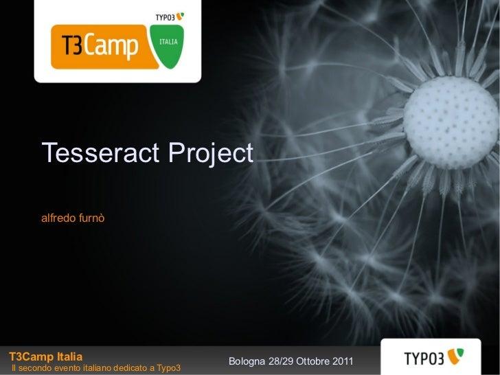 Tesseract Project       alfredo furnòT3Camp Italia                                 Bologna 28/29 Ottobre 2011Il secondo ev...