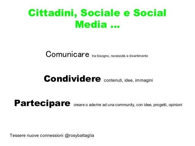Tessere nuove connessioni @rosybattaglia Cittadini, Sociale e Social Media … Comunicare tra bisogno, necessità e divertime...