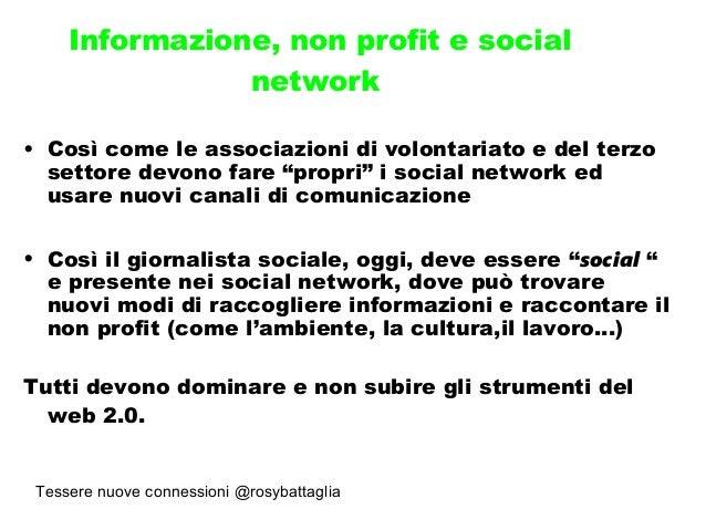 Tessere nuove connessioni @rosybattaglia Informazione, non profit e social network • Così come le associazioni di volontar...