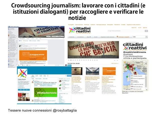 Tessere nuove connessioni @rosybattaglia Crowdsourcing journalism: lavorare con i cittadini (e istituzioni dialoganti) per...
