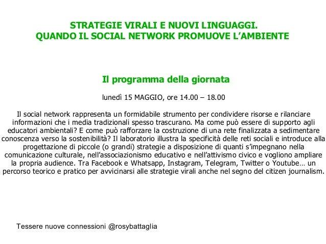 Tessere nuove connessioni @rosybattaglia STRATEGIE VIRALI E NUOVI LINGUAGGI. QUANDO IL SOCIAL NETWORK PROMUOVE L'AMBIENTE ...