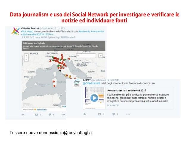 Tessere nuove connessioni @rosybattaglia Data journalism e uso dei Social Network per investigare e verificare le notizie ...