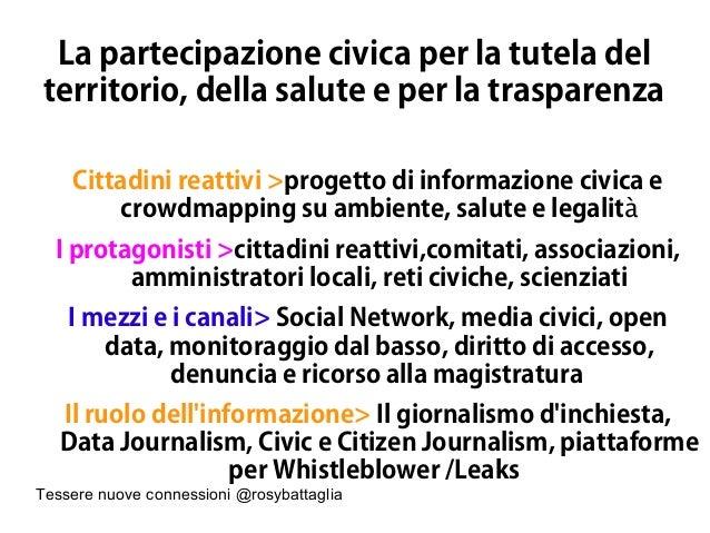 Tessere nuove connessioni @rosybattaglia La partecipazione civica per la tutela del territorio, della salute e per la tras...