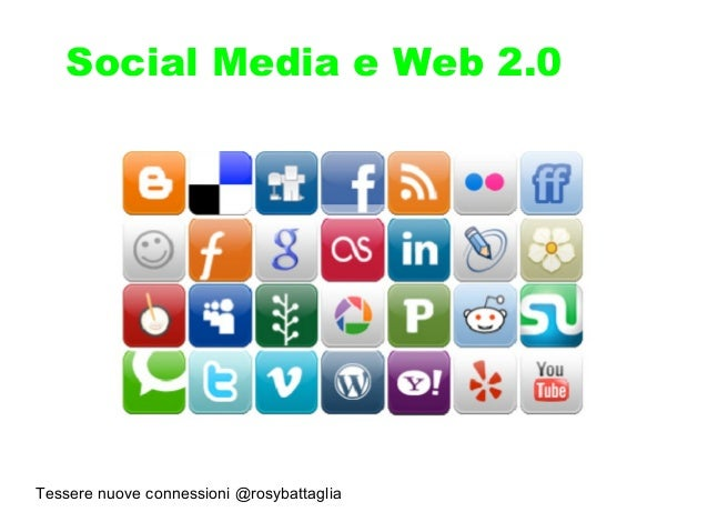 Tessere nuove connessioni @rosybattaglia Social Media e Web 2.0