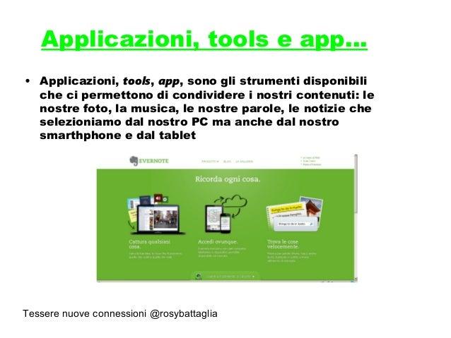 Tessere nuove connessioni @rosybattaglia Applicazioni, tools e app… • Applicazioni, tools, app, sono gli strumenti disponi...
