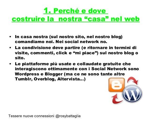 """Tessere nuove connessioni @rosybattaglia 1. Perché e dove costruire la nostra """"casa"""" nel web • In casa nostra (sul nostro ..."""