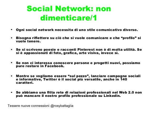 Tessere nuove connessioni @rosybattaglia Social Network: non dimenticare/1 • Ogni social network necessita di uno stile co...