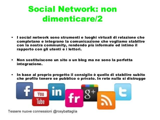Tessere nuove connessioni @rosybattaglia Social Network: non dimenticare/2 • I social network sono strumenti e luoghi virt...