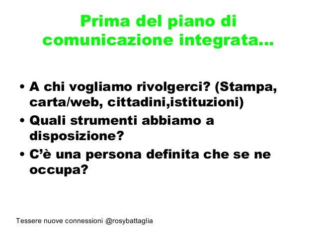 Tessere nuove connessioni @rosybattaglia Prima del piano di comunicazione integrata… • A chi vogliamo rivolgerci? (Stampa,...