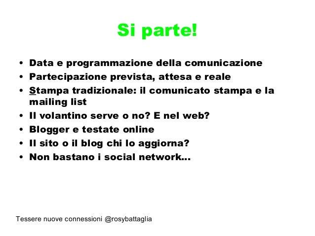 Tessere nuove connessioni @rosybattaglia Si parte! • Data e programmazione della comunicazione • Partecipazione prevista, ...