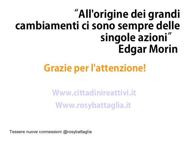 """Tessere nuove connessioni @rosybattaglia """"All'origine dei grandi cambiamenti ci sono sempre delle singole azioni"""" Edgar Mo..."""