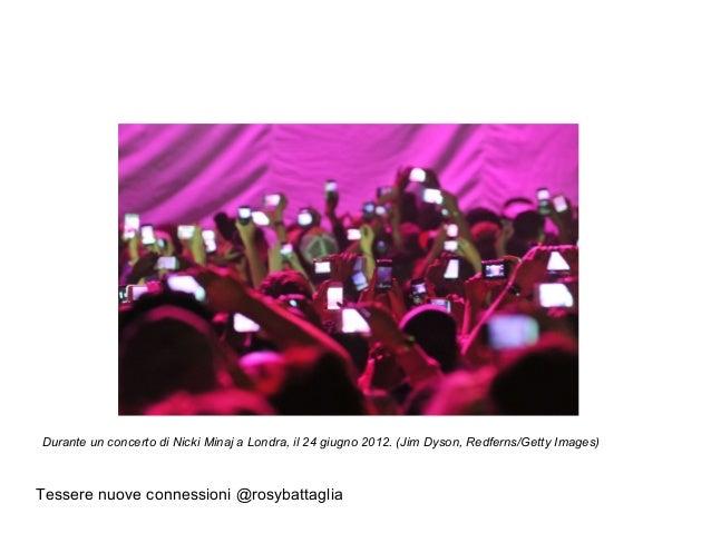 Tessere nuove connessioni @rosybattaglia Durante un concerto di Nicki Minaj a Londra, il 24 giugno 2012. (Jim Dyson, Redfe...