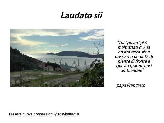 """Tessere nuove connessioni @rosybattaglia Laudato sii """"Tra i poveri più maltrattati c'è la nostra terra. Non possiamo far f..."""