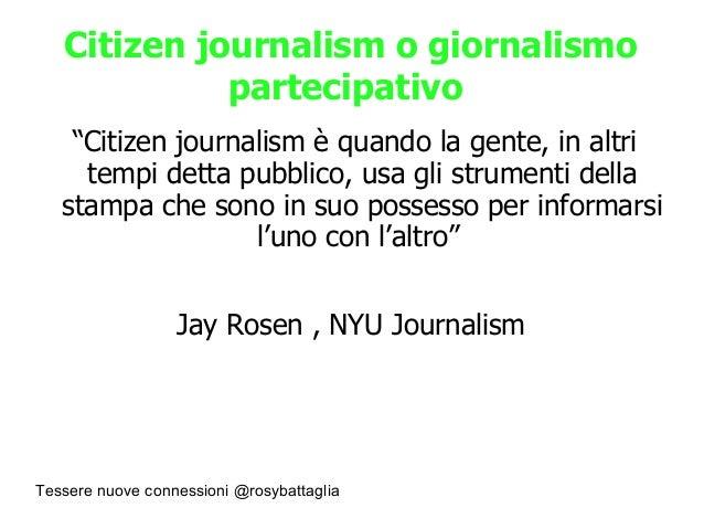 """Tessere nuove connessioni @rosybattaglia Citizen journalism o giornalismo partecipativo """"Citizen journalism è quando la ge..."""