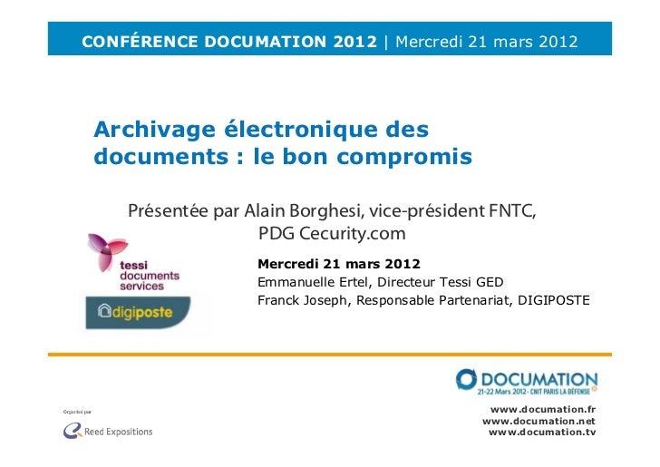 CONFÉRENCE DOCUMATION 2012 | Mercredi 21 mars 2012 Archivage électronique des documents : le bon compromis    Présentée pa...