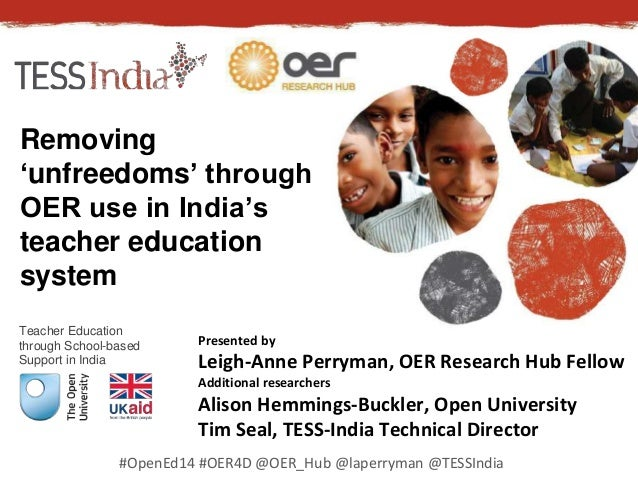 Removing  'unfreedoms' through  OER use in India's  teacher education  system  Teacher Education  through School-based  Su...