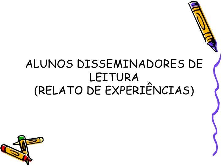 ALUNOS DISSEMINADORES DE LEITURA (RELATO DE EXPERIÊNCIAS)<br />