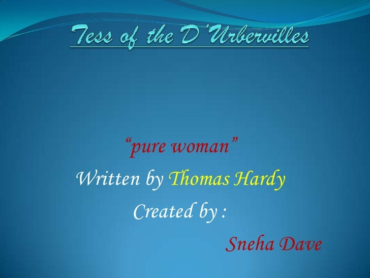 """Tess of the D'Urbervilles<br />""""pure woman""""<br />Written by Thomas Hardy<br />Created by :<br />Sneha Dave<br />"""