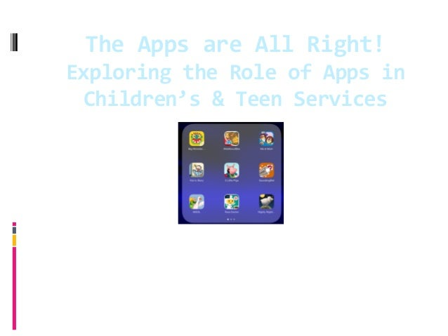 The  Apps  are  All  Right!   Exploring  the  Role  of  Apps  in   Children's  &  Teen  Servic...