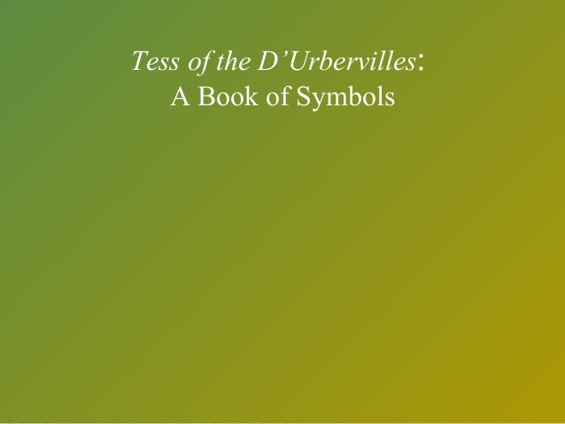 symbolism of colors in tess of the d urbervilles Symbols in tess of the d'urbervilles the d'urberville coach the d'uberville coach is an old legend of the family which angel mentions to tess and alec later explains.