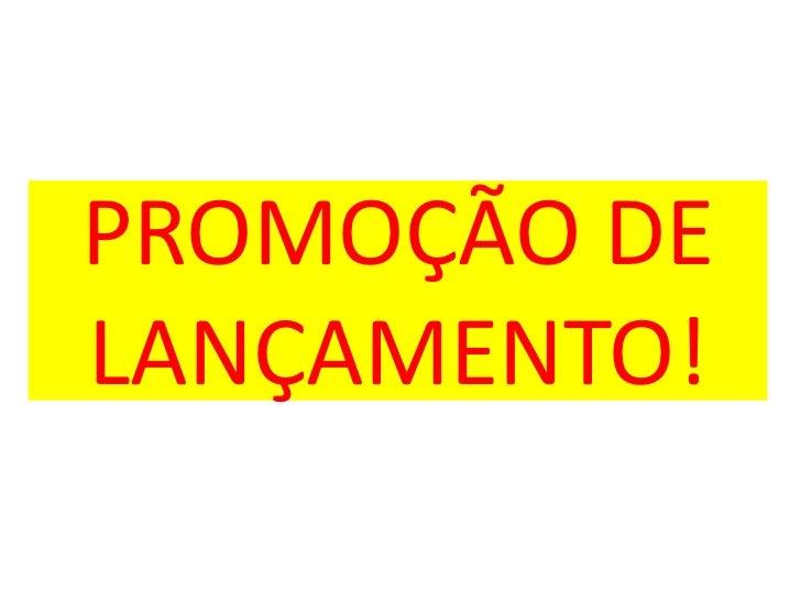 PROMOÇÃO DELANÇAMENTO!<br />