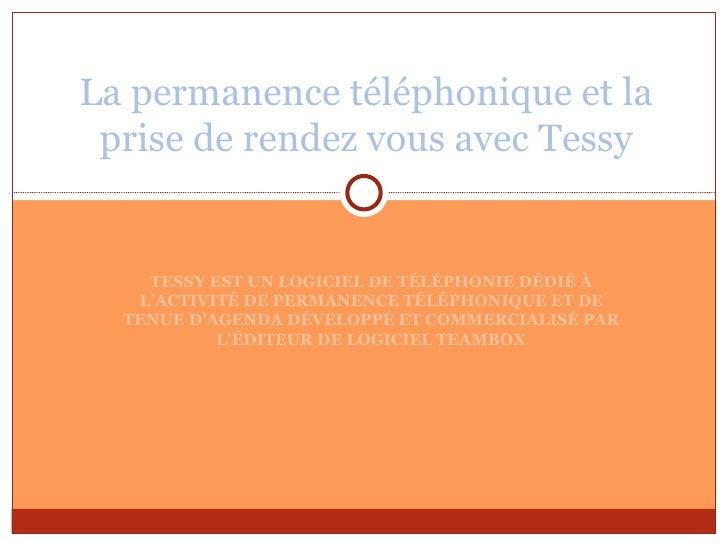 TESSY EST UN LOGICIEL DE TÉLÉPHONIE DÉDIÉ À L'ACTIVITÉ DE PERMANENCE TÉLÉPHONIQUE ET DE TENUE D'AGENDA DÉVELOPPÉ ET COMMER...