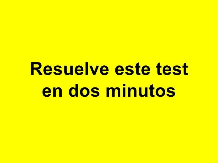 Resuelve este test  en dos minutos