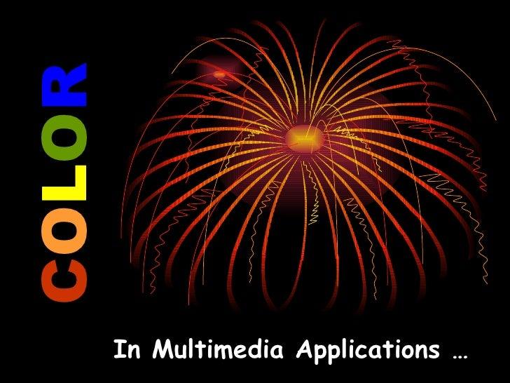 C O L O R <ul><ul><li>In Multimedia Applications … </li></ul></ul>