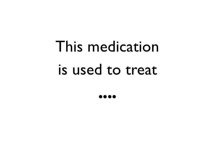 This medication is used to treat        ....